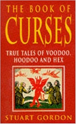The Book of Curses: True Tales of Voodoo, Hoodoo and Hex: Gordon, Stuart:  9780747243182: Amazon.com: Books