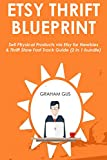 ETSY THRIFT BLUEPRINT: Sell Physical Products via Etsy for Newbies & Thrift Store Fast Track Guide (2 in 1 bundle)