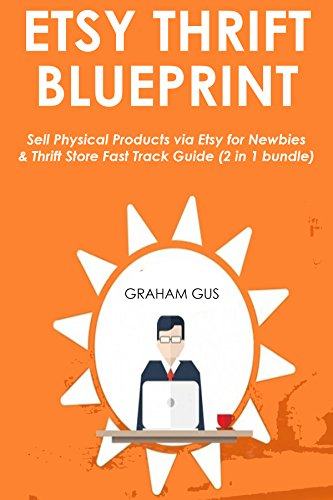 Download PDF ETSY THRIFT BLUEPRINT - Sell Physical Products via Etsy for Newbies & Thrift Store Fast Track Guide