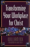img - for Transforming Your Workplace for Christ book / textbook / text book