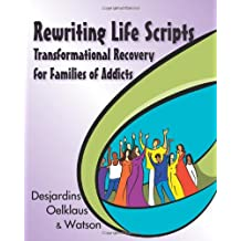 Rewriting Life Scripts: Transformational Recovery for Families of Addicts (Life Scripts Recovery)
