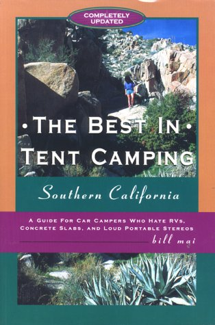 The Best in Tent Camping: Southern California: A Guide to Campers Who Hate RVs, Concrete Slabs, and Loud Portable Stereos (Best Places To Camp In Southern California)