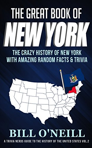 The Great Book of New York: The Crazy History of New York with Amazing Random Facts & Trivia (A Trivia Nerds Guide to the History of the United States 2) (Mew Video Game)