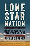Lone Star Nation: How Texas Will Transform America