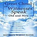 Great Cloud of Witnesses Speak: Old and New Audiobook by Matthew Robert Payne Narrated by Jeff Raynor