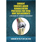 Current Evidence-Based Rehabilitation Protocols for Total Joint Replacements: A Review of Current Research