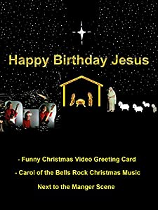 Happy Birthday Jesus! - Funny Christmas Video Greeting Card - Carol of the Bells Rock Christmas Music Next to the Manger Scene