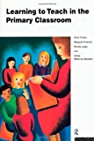 Learning to Teach in the Primary Classroom, Proctor, Anne and Entwistle, Margaret, 0415110653