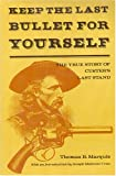 Keep the Last Bullet for Yourself : The True Story of Custer's Last Stand, Marquis, Thomas B., 091725614X