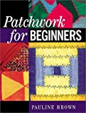 Patchwork for Beginners, Pauline Brown, 186108174X