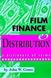 Film Finance and Distribution: A Dictionary of Terms