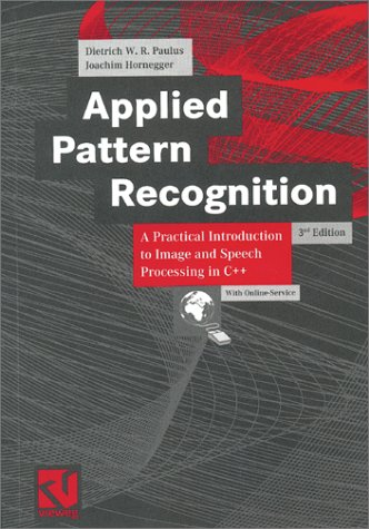 Applied Pattern Recognition: A Practical Introduction to Image and Speech Processing in C++ by Friedrick Vieweg & Son