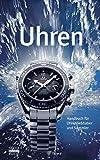 Uhren: Handbuch für Uhrenliebhaber und Sammler