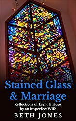 Stained Glass & Marriage: Reflections of Light & Hope by an Imperfect Wife