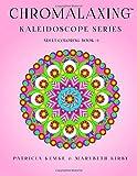 Chromalaxing Kaleidoscope Series Adult Coloring Book # 1 (Volume 1)