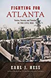 Fighting for Atlanta: Tactics, Terrain, and Trenches in the Civil War (Civil War America)