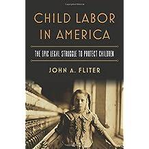 Child Labor in America: The Epic Legal Struggle to Protect Children