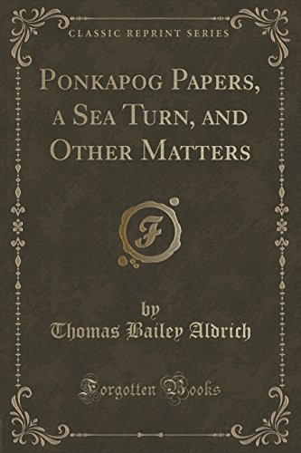 (Ponkapog Papers, a Sea Turn, and Other Matters (Classic Reprint))