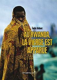 Au Rwanda, la vierge est apparue par Emilie Brébant