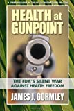 Health at Gunpoint: The FDA's Silent War Against Health Freedom