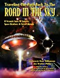 Traveling The Path Back To The Road In The Sky: A Strange Saga Of Saucers, Space Brothers & Secret Agents Paperback October 7, 2012