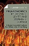 img - for A Joosr Guide to  Freakonomics by Steven D. Levitt & Stephen J. Dubner: A Rogue Economist Explores the Hidden Side of Everything book / textbook / text book