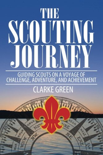 The Scouting Journey: Guiding Scouts to challenge, adventure and achievement
