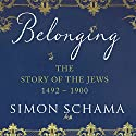 Belonging: The Story of the Jews: When Words Fail (1492-1900) Audiobook by Simon Schama Narrated by Saul Reichlin