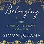 Belonging: The Story of the Jews: When Words Fail (1492 - 1900) | Simon Schama