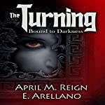 Bound to Darkness: The Beginning: The Turning Series, Book 1 | April M. Reign,E. Arellano