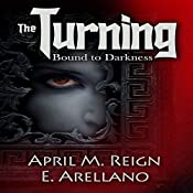 Bound to Darkness: The Beginning: The Turning Series, Book 1 | E. Arellano, April M. Reign