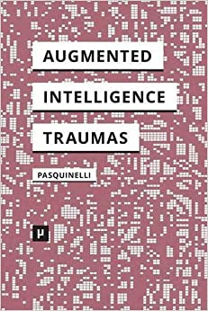 Book Alleys of Your Mind: Augmented Intelligence and Its Traumas