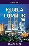 Kuala Lumpur Travel Guide (Malaysia Travel Guide Series)