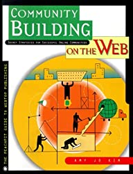 Community Building on the Web : Secret Strategies for Successful Online Communities by Kim Amy Jo (2000-04-06) Paperback