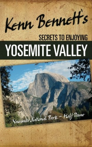 Kenn Bennett's Secrets to Enjoying Yosemite Valley