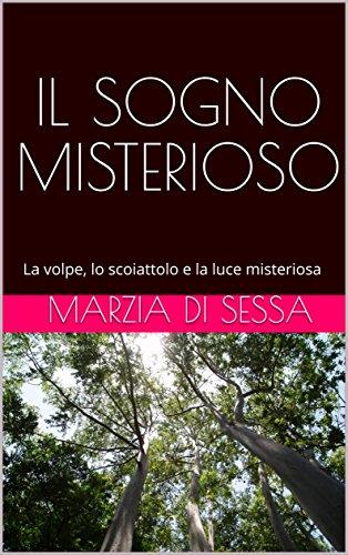 IL SOGNO MISTERIOSO: La volpe, lo scoiattolo e la luce misteriosa (Italian Edition