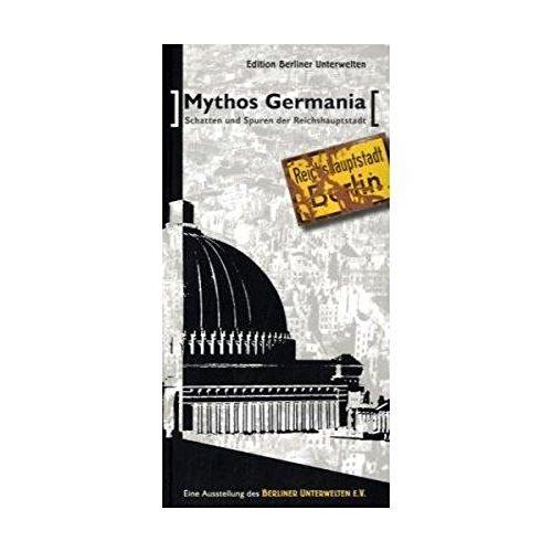 Mythos Germania - Schatten und Spuren der Reichshauptstadt: Eine Ausstellung des Berliner Unterwelten e.V.