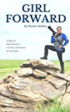 Girl Forward: A Tale of One Woman s Unlikely Adventure in Mongolia