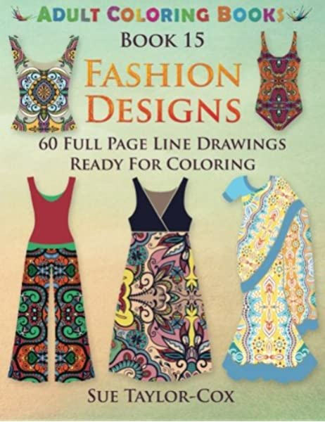 Fashion Designs 60 Full Page Line Drawings Ready For Coloring Adult Coloring Books Volume 15 Taylor Cox Sue Publishing Wmc 9781516837656 Amazon Com Books