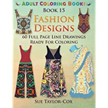 Fashion Designs: 60 Full Page Line Drawings Ready For Coloring