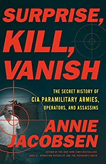 Book Cover: Surprise, Kill, Vanish: The Secret History of CIA Paramilitary Armies, Operators, and Assassins