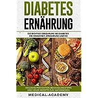 Diabetes Ernährung: Die richtige Ernährung bei Diabetes. Die Krankheit, Ernährung und Co. Inklusive Prävention, Behandlungstipps und vieler Rezepte zum Nachmachen.
