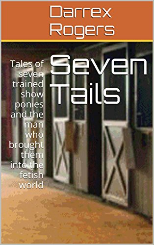 Seven Tails Tales Of Seven Trained Show Ponies And The Man Who