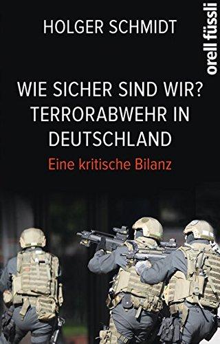 Wie sicher sind wir? Terrorabwehr in Deutschland: Eine kritische Bilanz