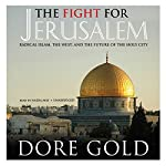 The Fight for Jerusalem: Radical Islam, the West, and the Future of the Holy City | Dore Gold