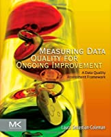 Measuring Data Quality for Ongoing Improvement Front Cover