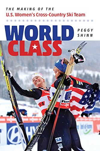 World Class: The Making of the U.S. Women's Cross-Country Ski Team por Peggy Shinn