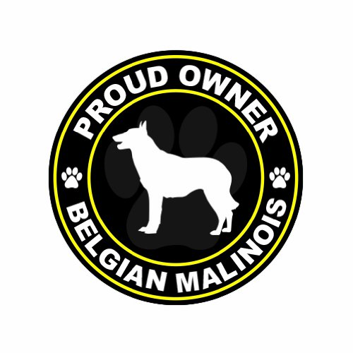 Proud Owner Belgian Malinois - Color Sticker - Decal - Die Cut (Belgian Malinois Sticker)