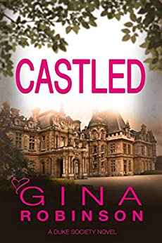 Castled (The Duke Society Book 2) by [Robinson, Gina]