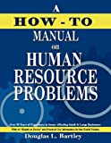 A How-To Manuel on Human Resource Problems, Douglas Bartley, 1612440371